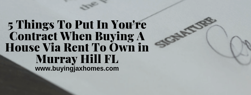 5 Things To Put In You're Contract When Buying A House Via Rent To Own in Murray Hill FL