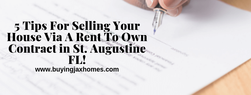 5 Tips For Selling Your House Via A Rent To Own Contract in St. Augustine FL!!