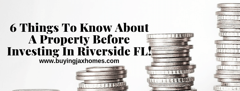 6 Things To Know About A Property Before Investing In Riverside FL!