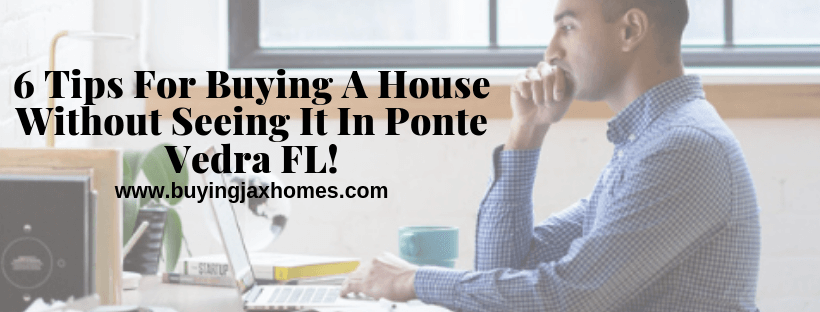 6 Tips For Buying A House Without Seeing It In Ponte Vedra FL!