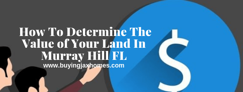 How To Determine The Value of Your Land In Murray Hill FL