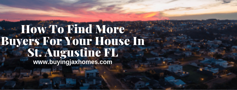 How To Find More Buyers For Your House In St. Augustine FL