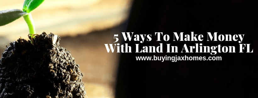 Ways To Make Money With Land In Arlington FL