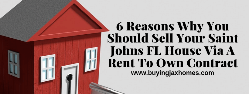 6 Reasons Why You Should Sell Your Saint Johns FL House Via A Rent-To Own Contract