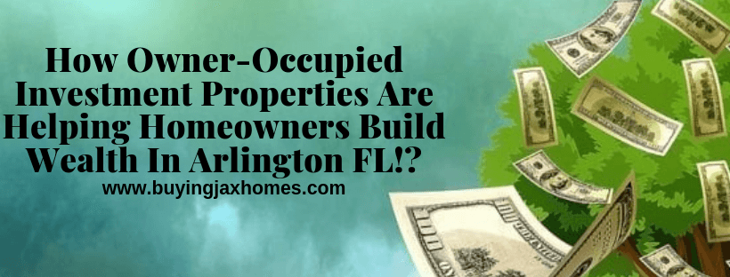 How Owner-Occupied Investment Properties Are Helping Homeowners Build Wealth In Arlington FL