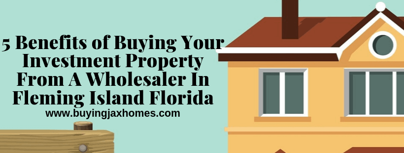 We Buy Investment Property From A Wholesaler In Fleming Island Florida
