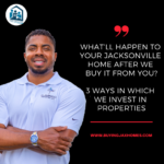 What'll Happen to Your Jacksonville Home After We Buy It from You?