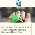 Want to Sell Your Jacksonville Home with an Existing Mortgage?