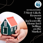 5 Most-Likely Reasons Your Jacksonville Home Isn't Selling on the Market