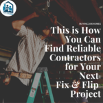 Find Reliable Contractors for Your Fix & Flip Projects
