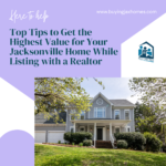 Top Tips to Get the Highest Value for Your Jacksonville Home While Listing with a Realtor