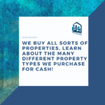 We Buy All Sorts of Properties, Learn About the Many Different Property Types We Purchase for Cash