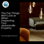 The Top Things We'll Look at When Inspecting Your Jacksonville Property