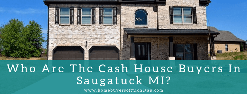 We buy homes in Saugatuck MI