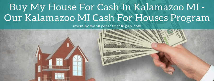 We buy properties In Kalamazoo MI