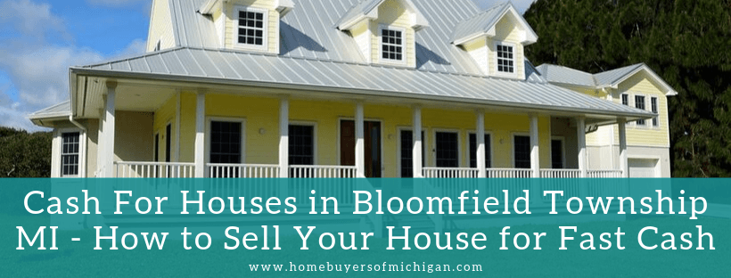 Cash for properties in Bloomfield Township MI