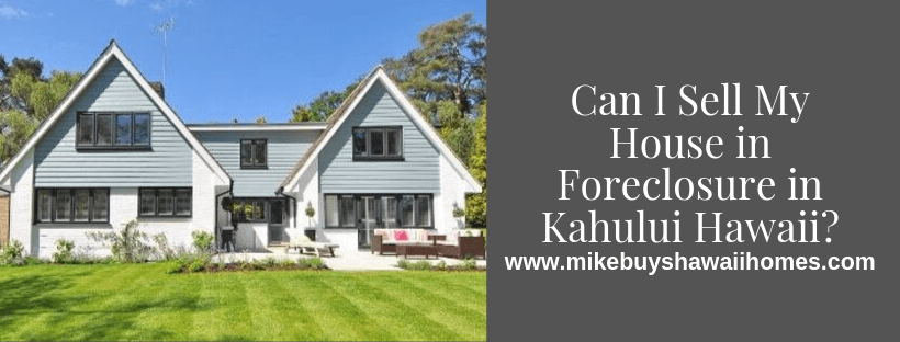 Sell My House in Foreclosure in Kahului Hawaii