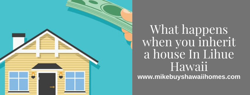 We buy houses in Lihue Hawaii