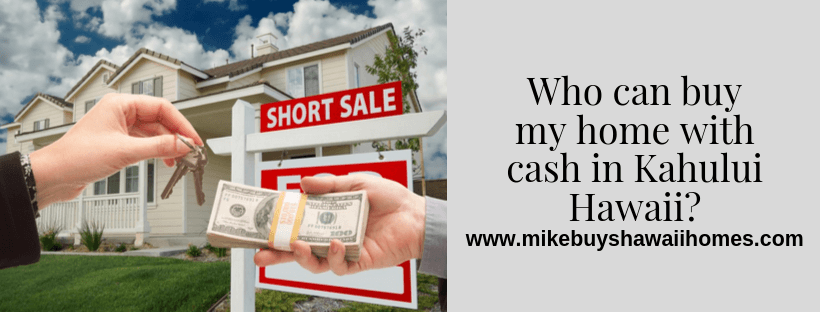 Cash for houses in Kahului Hawaii
