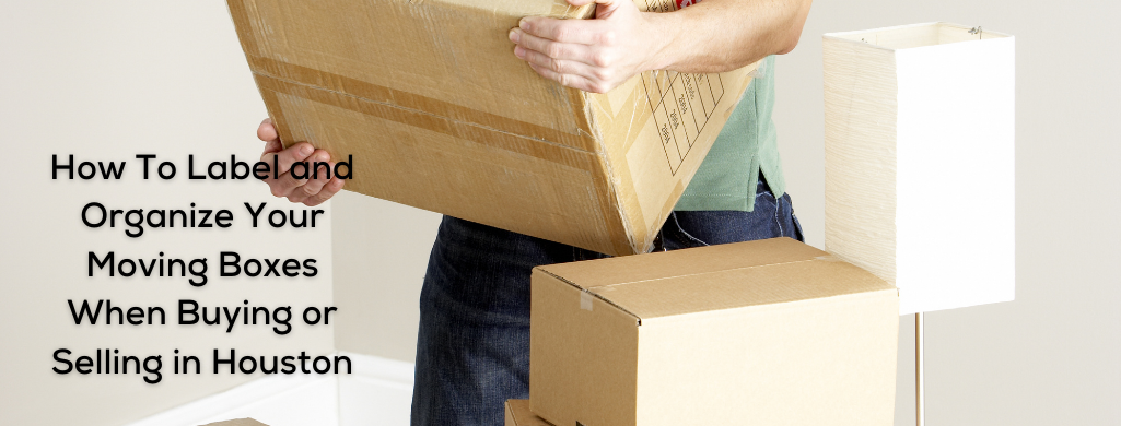 How To Label and Organize Your Moving Boxes When Buying or Selling in Houston