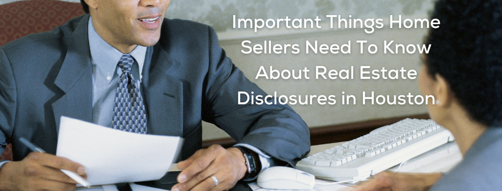 Important Things Home Sellers Need To Know About Real Estate Disclosures in Houston