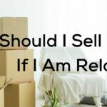 should I sell my house if I am relocating