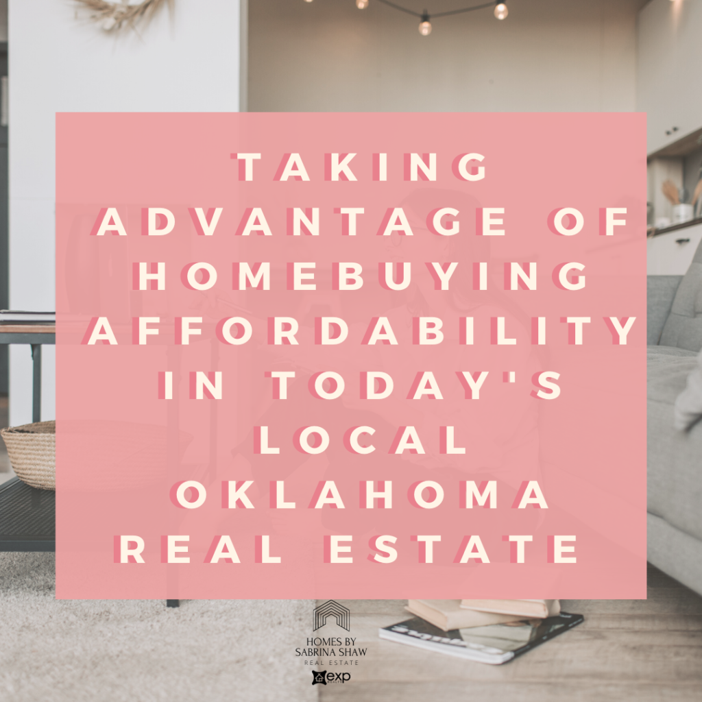 Taking advantage of Homebuying Affordability in Today's Local Oklahoma Real Estate