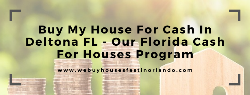 We buy houses in Deltona FL