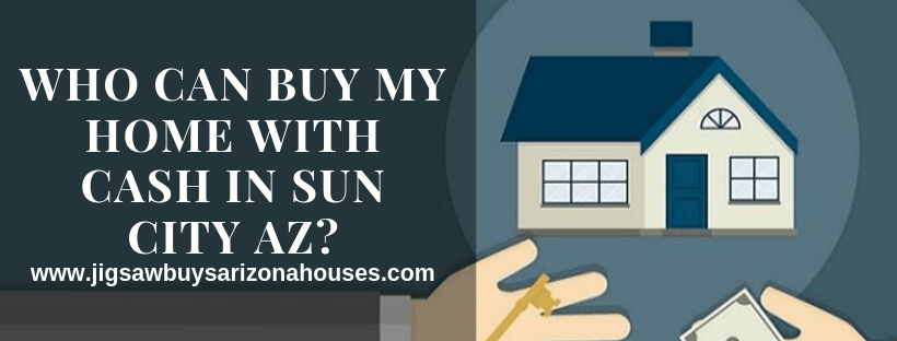 We Buy Properties In Sun City AZ