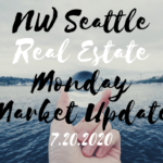 Monday ​NW Seattle Real Estate Market Update ​ July 20th, 2020