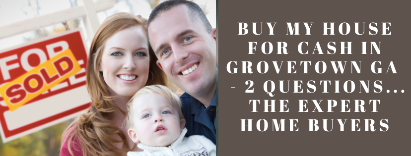 We buy properties in Grovetown GA