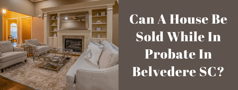 Sell My House In Belvedere SC