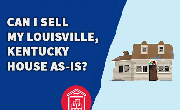 Can I Sell My Louisville, Kentucky House As-Is?