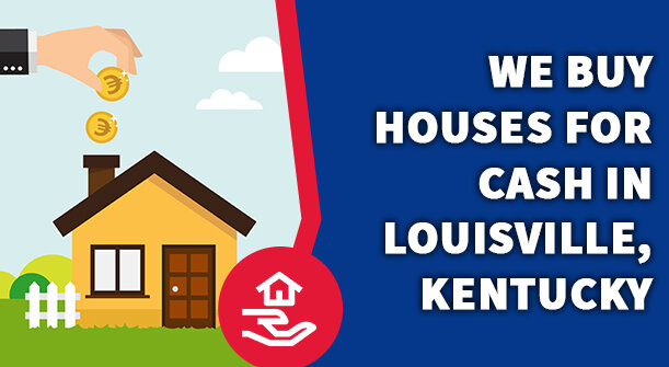We Buy Houses for Cash in Louisville, Kentucky
