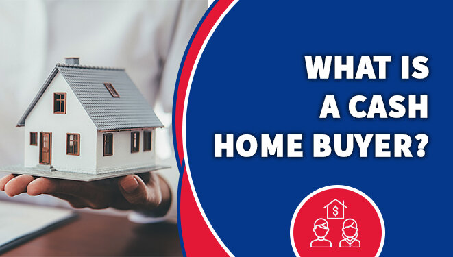 What is a Cash Home Buyer?
