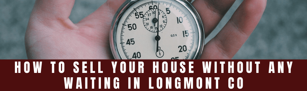 Sell My House In Longmont CO