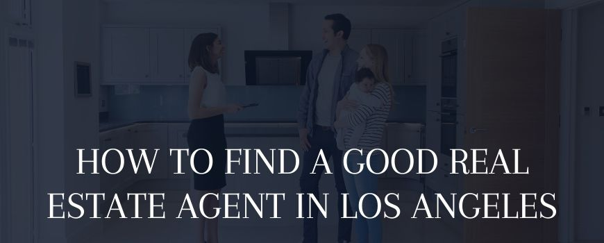 How to Find a Good Real Estate Agent in Los Angeles