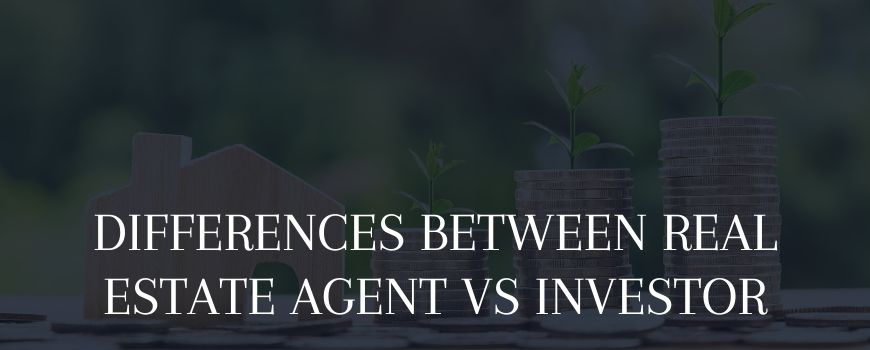 difference between real estate agent vs real estate investor