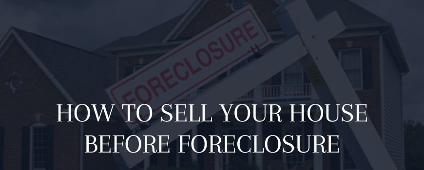 how to sell your house before foreclosure