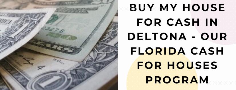 We buy properties in Deltona FL