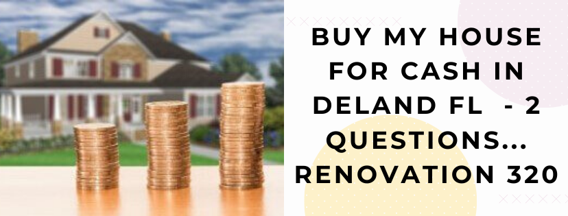 We buy properties in Deland FL