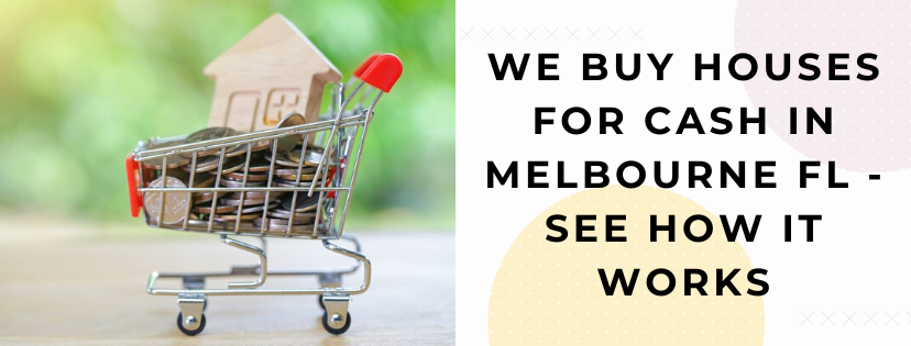 We buy properties in Melbourne FL