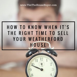 The Right Time to Sell Your Weatherford House