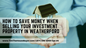 Selling Your Investment Property in Weatherford
