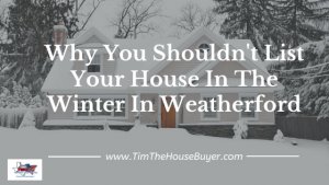 Why You Shouldn't List Your House In The Winter In Weatherford
