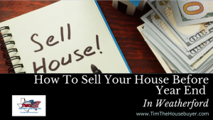 How To Sell Your House Before Year End In Weatherford