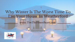 Why Winter Is The Worst Time To List Your House In Weatherford