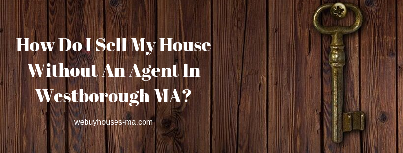 We buy houses in Westborough MA