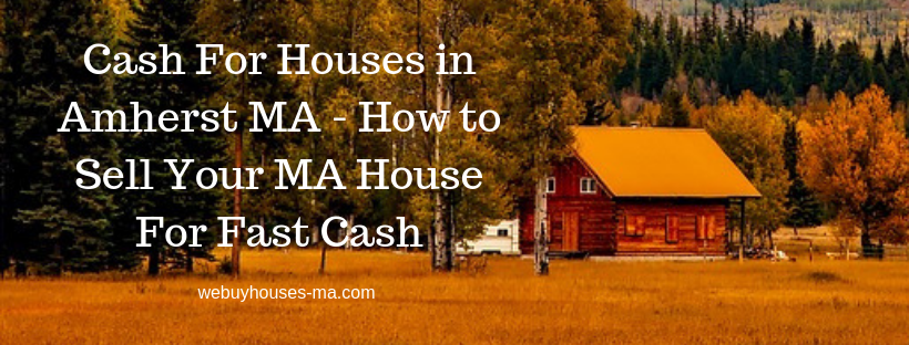 We buy houses in Amherst MA