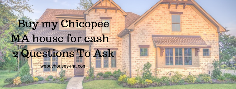 We buy houses in Chicopee MA